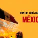 Pontos Turisticos do Mexico