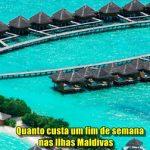 Quanto custa um fim de semana nas Ilhas Maldivas?