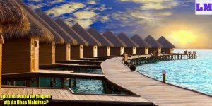 Quanto tempo de viagem até às Ilhas Maldivas