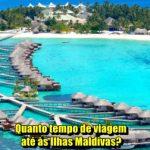 Quanto tempo de viagem até às Ilhas Maldivas?